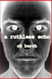 A Ruthless Echo, C. K. Burch, 1479256676