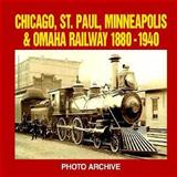 Chicago, St. Paul, Minneapolis and Omaha Railway, 1880-1940, P. A Letourneau, 1882256670