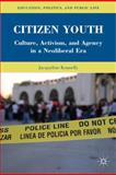 Citizen Youth : Culture, Activism, and Agency in a Neoliberal Era, Kennelly, Jacqueline Joan, 0230106684
