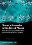 Chemical Dynamics in Condensed Phases : Relaxation, Transfer, and Reactions in Condensed Molecular Systems, Nitzan, Abraham, 0199686688