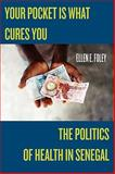 Your Pocket Is What Cures You : The Politics of Health in Senegal, Foley, Ellen E., 0813546680