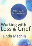 Working with Loss and Grief : A New Model for Practitioners, Machin, Linda, 1412946689