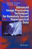 Advanced Image Processing Techniques for Remotely Sensed Hyperspectral Data, Varshney, Pramod K. and Arora, Manoj K., 3540216685