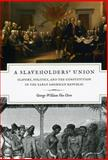 A Slaveholders' Union : Slavery, Politics, and the Constitution in the Early American Republic, Van Cleve, George William, 0226846687