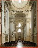 J. B. Fischer Von Erlach : Architecture as Theater in the Baroque Era, Dotson, Esther Gordon, 0300166680