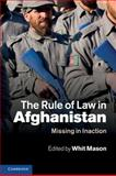 The Rule of Law in Afghanistan : Missing in Inaction, , 0521176689