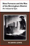 Sloss Furnaces and the Rise of the Birmingham District : An Industrial Epic, Lewis, W. David, 0817356681