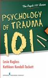 Psychology of Trauma 101 1st Edition