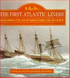 The First Atlantic Liners : Seamanship in the Age of Paddle Wheel, Sail and Screw, Allington, Peter and Greenhill, Basil, 085177668X