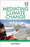 Mediating Climate Change, Doyle, Julie, 0754676684
