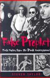 False Prophet : Field Notes from the Punk Underground, Taylor, Steven, 0819566683