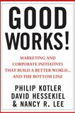 Good Works!, Philip Kotler and David Hessekiel, 1118206681