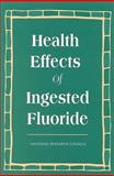 Health Effects of Ingested Fluoride, National Research Council Staff and Health Effects of Ingested Fluoride Committee, 030908668X