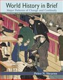 World History in Brief, Volume 2 : Major Patterns of Change and Continuity: Since 1450, Stearns, Peter N., 0321486684