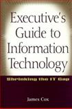 Executive's Guide to Information Technology : Shrinking the IT Gap, Cox, James, 0471356689