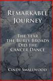 Remarkable Journey: the Year the Burly Broads Did the Cancer Dance, Cindy Smallwood, 061544668X