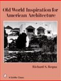 Old World Inspiration for American Architecture, Richard S. Requa, 0764326686