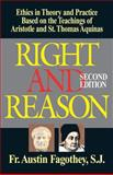 Right and Reason : Ethics in Theory and Practice Based on the Teachings of Aristotle and St. Thomas Aquinas, Fagothey, Austin, 0895556685