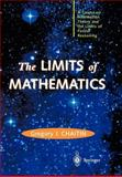 The Limits of Mathematics : A Course on Information Theory and the Limits of Formal Reasoning, Chaitin, Gregory J., 1852336684