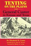 Tenting on the Plains ... Or.... General Custer in Kansas and Texas, Custer, Elizabeth Bacon, 080612668X