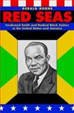 Red Seas : Ferdinand Smith and Radical Black Sailors in the United States and Jamaica, Horne, Gerald, 0814736688