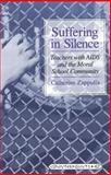Suffering in Silence : Teachers with AIDS and the Moral School Community, Zappulla, Catherine, 0820436682