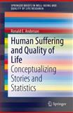 Human Suffering and Quality of Life : Contextualizing Stories and Statistics, Anderson, Ronald E., 9400776683