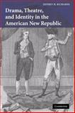 Drama, Theatre, and Identity in the American New Republic, Richards, Jeffrey H., 0521066689