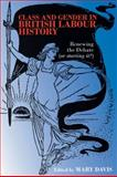 Class and Gender in British Labour History : Renewing the Debate (Or Starting It?), Davis, Mary, 0850366682