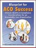 Blueprint for ACO Success : Clinical, Quality and Compliance Considerations for an Accountable Care Organization, Jeffrey R. Ruggiero, Mark Shields, 1936186683