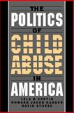 The Politics of Child Abuse in America, Costin, Lela B. and Karger, Howard J., 0195116682