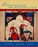 Discovering the Medieval Past : A Look at the Evidence, Wiesner, Merry E. and Wheeler, William Bruce, 0618246681