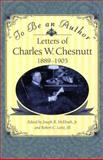To Be an Author : Letters of Charles W. Chesnutt, 1889-1905, Chesnutt, Charles Waddell and McElrath, Joseph R., 0691036683