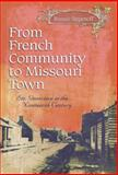 From French Community to Missouri Town : Ste. Genevieve in the Nineteenth Century, Stepenoff, Bonnie, 0826216684