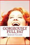 Gorgeously Full Fat, Sarah Clark, 1492326682