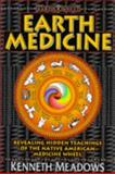 Earth Medicine : Revealing Hidden Teachings of the Native American Medicine Wheel, Meadows, Kenneth, 1852306688