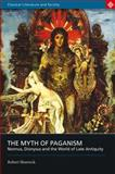 The Myth of Paganism : Nonnus, Dionysus and the World of Late Antiquity, Shorrock, Robert, 0715636685