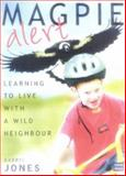 Magpie Alert : Learning to Live with a Wild Neighbour, Jones, Darryl, 0868406686