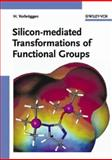 Silicon-Mediated Transformations of Functional Groups, Vorbrueggen, Helmut, 3527306684