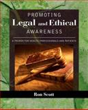 Promoting Legal and Ethical Awareness : A Primer for Health Professionals and Patients, Scott, Ron and Scott, Ronald W., 0323036686