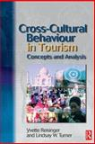 Cross-Cultural Behaviour in Tourism : Concepts and Analysis, Reisinger, Yvette and Turner, Lindsay W., 0750656689