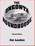 The Oneonta Roundhouse, Jim Loudon, 0978906683