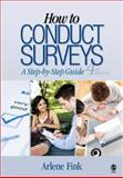 How to Conduct Surveys : A Step-by-Step Guide, Fink, Arlene, 141296668X