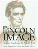 The Lincoln Image : Abraham Lincoln and the Popular Print, Holzer, Harold and Boritt, G. S., 0252026691