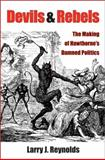 Devils and Rebels : The Making of Hawthorne's Damned Politics, Reynolds, Larry J., 047211669X