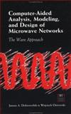 Computer-Aided Analysis, Modeling and Design of Microwave Networks : The Wave Approach, Dobrowolski, Janusz A., 0890066698