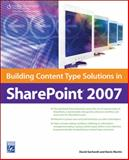 Building Content Type Solutions in SharePoint 2007, Gerhardt, David and Martin, Kevin, 1584506695
