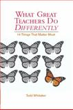 What Great Teachers Do Differently, Todd Whitaker, 1930556691