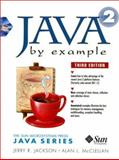 Java 2 by Example, Jackson, Jerry R. and McClellan, Alan, 0130796697