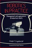 Robotics in Practice : Management and Applications of Industrial Robots, Engelberger, Joseph F., 0850386691